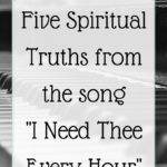 """Five Truths from the Song """"I Need Thee Every Hour"""""""
