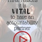 Vlog: Three Reasons it's VITAL to Have an Accountability Partner