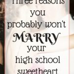 Three Reasons You Probably Won't Marry Your HS Sweetheart
