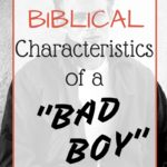 "Five Biblical Characteristics of a ""Bad Boy"""
