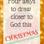 Four Ways to Draw Closer to God this Christmas