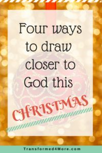 Draw Closer to God this Christmas| Spiritual Growth| Teenagers| Transformed4More.com