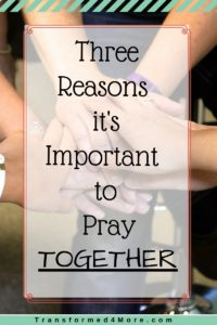 Three Reasons It's Important to Pray Together| Prayer| Christian| Transformed4More.com