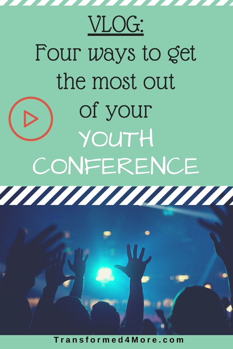 How to get the most out of a Christian Youth Conference| Christian Teenagers| God| Jesus| Transfromed4More.com