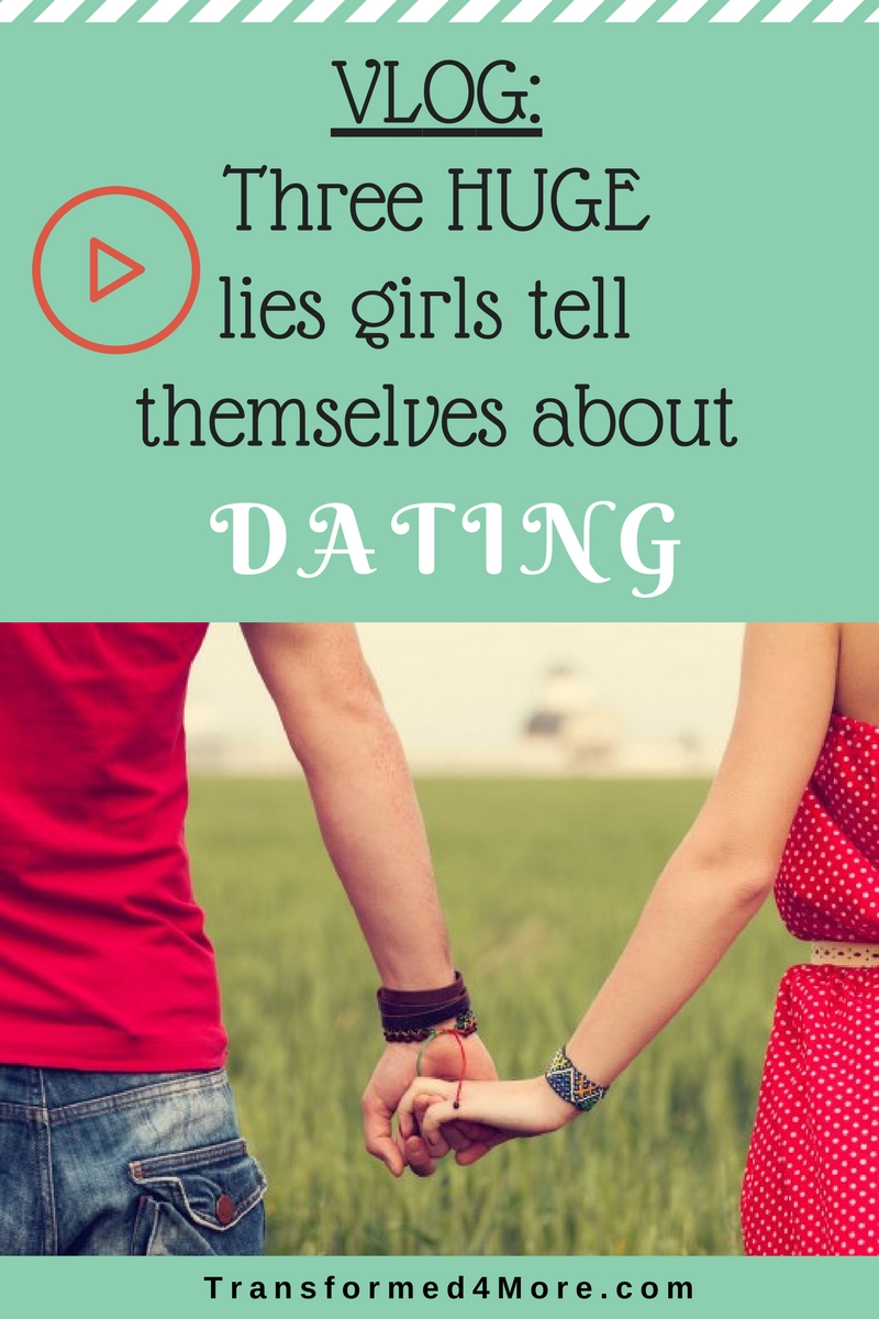 Three lies girls tell themselves about dating| Teenage Dating| Transformed4more.com