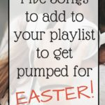 Five Songs to add to Your Playlist to get you PUMPED for Easter