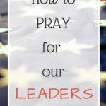 How to Pray for Our Leaders