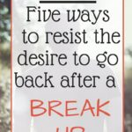 VLOG: Five Ways to Resist the Desire to Return after a Break up