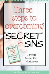 Three Steps to Overcoming Secret Sin| Christian Struggles| Teenage Struggles| Ministry for Teenage Girls| Transformed4More.com