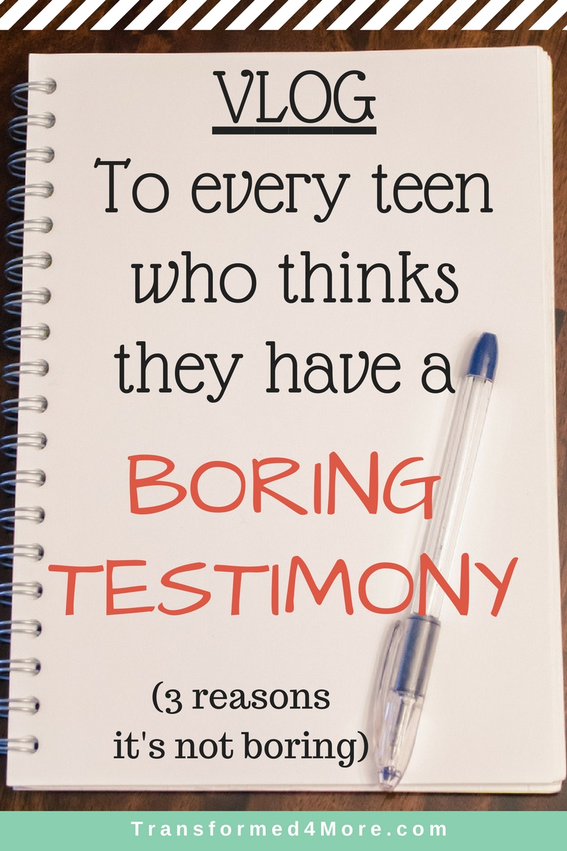 VLOG: To Every Teen Who Thinks They Have a Boring Testimony| Christian| Struggles| Teenager| Transformed4More.com| Blog Ministry for Teenage Girls