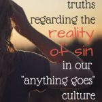 """Two Biblical Truths Regarding the Reality of Sin in Our """"Anything Goes"""" Culture"""