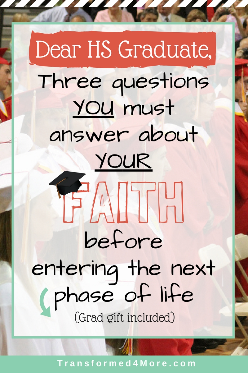HS Graduate: Three Questions You Must Answer About Your Faith| Christian| Teenage Girls| Teenage Guys| Transformed4More.com| Ministry for Teenagers