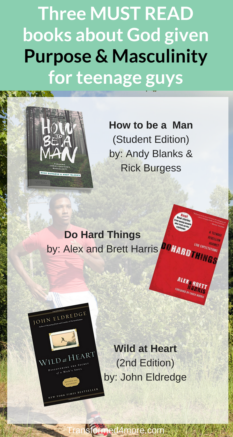 Five Must Read Books for Teenage Guys about God Given Masculinity and Purpose| Transformed4More.com