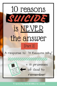 10 Reasons Suicide is NEVER the Answer- Part 2 | Teenage Life| Life Struggles| Transformed4More.com| Ministry for Teenage Girls