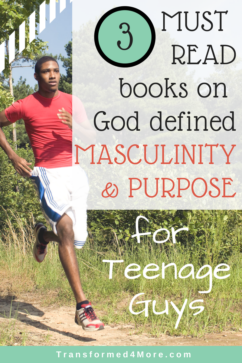 Three MUST READ books on God Defined Masculinity and Purpose for Teenage Guys| Christian Guys| Transformed4More.com