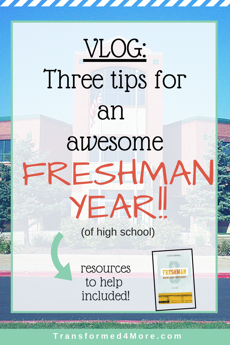 Three Tips for an Awesome Freshman Year| High School| Success| Christian Teen| Transformed4More.com| Ministry for Teenage Girls