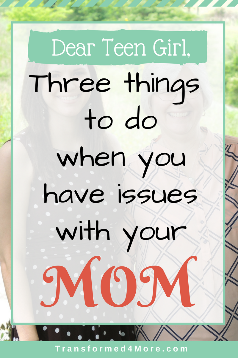 Three Things to Remember When You Have Issues with Your Mother| Christian Teenage Girl| Relationship Skills| Transformed4More.com| Ministry for Teenage Girls