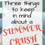 Three Things to Remember About a Summer Crush
