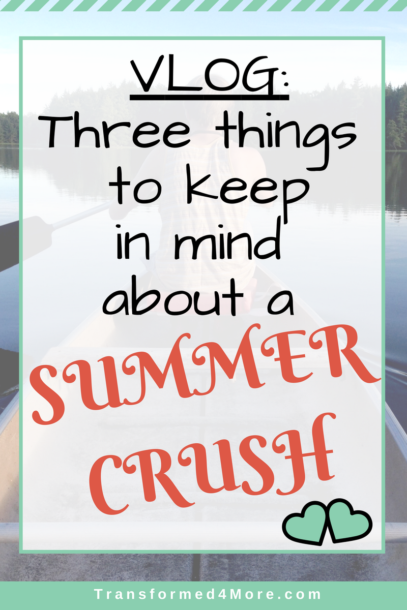 Three Things to Remember About a Summer Crush| Teenage Dating| Christian Dating| Transformed4More.com| Blog Ministry for Teenage Girls