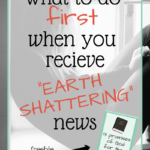"What to Do First When You Get ""Earth Shattering"" News"