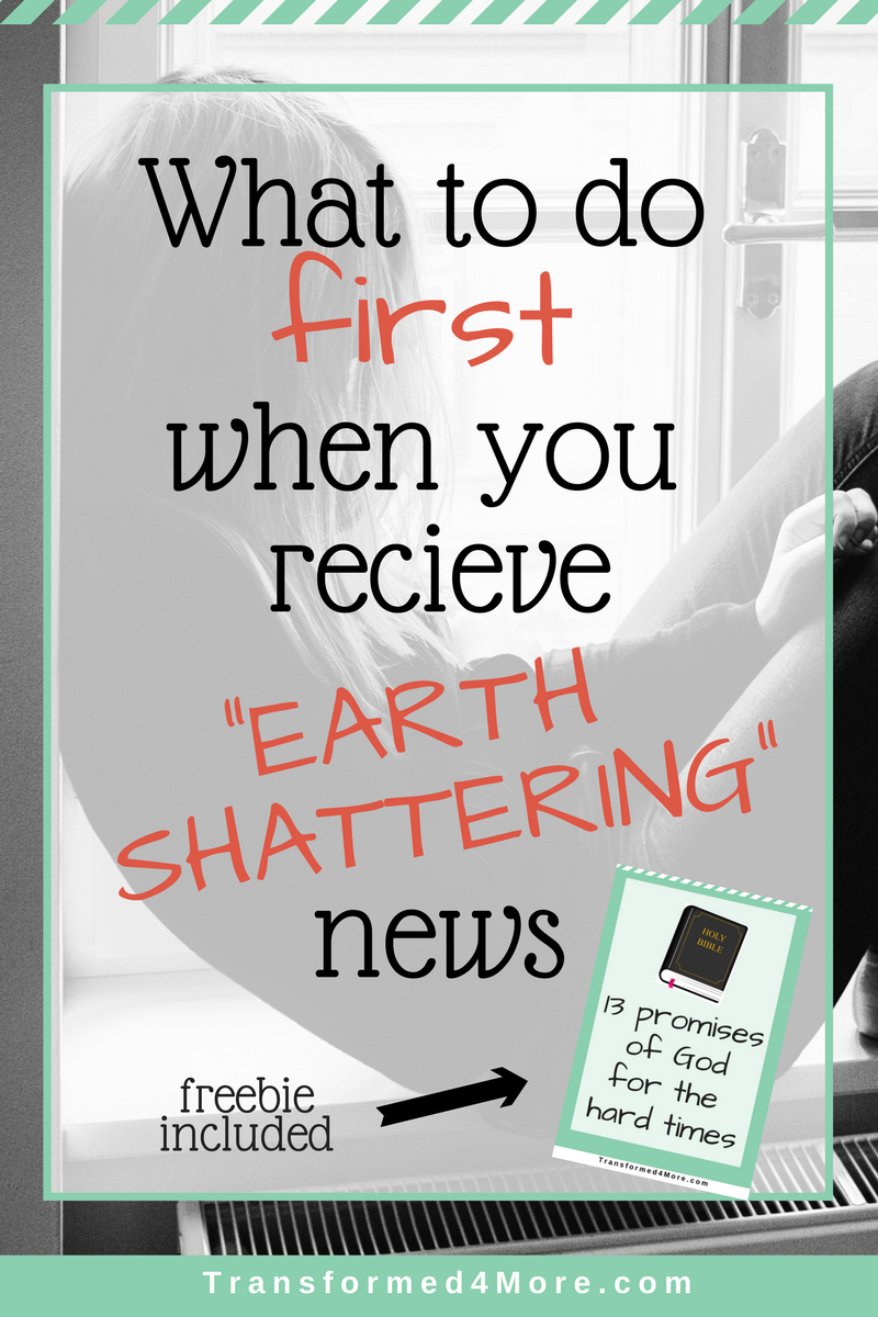What to do First when You Receive Earth Shattering News| Transformed4More.com| Blog for Teenage Girls
