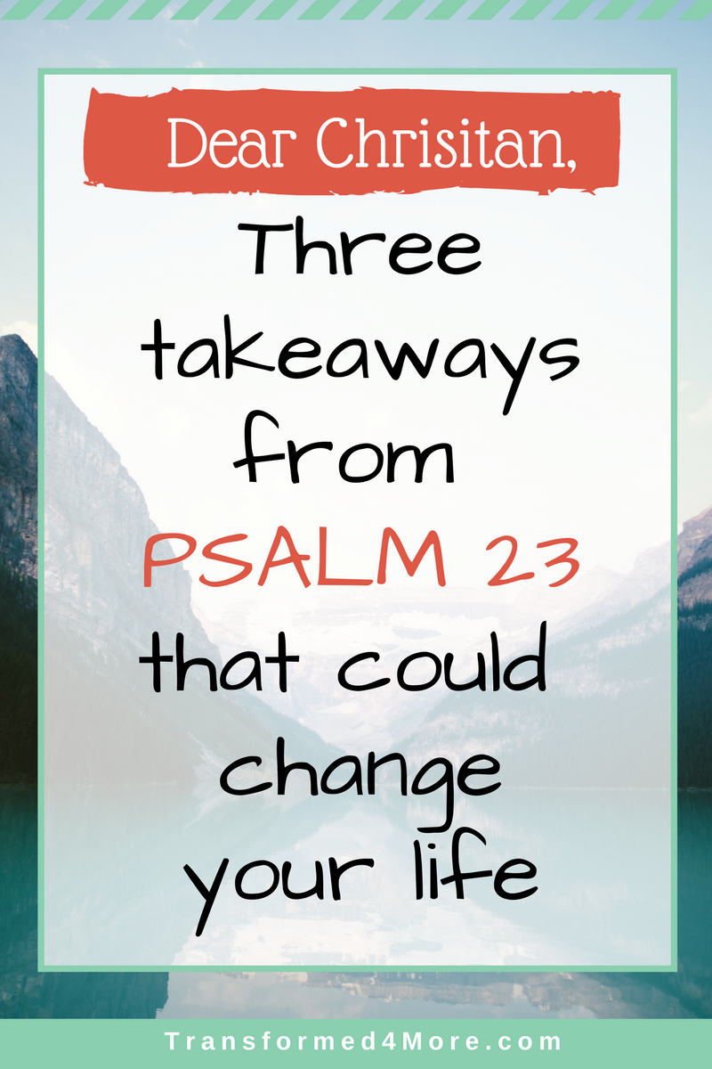 Three Takeaways from Psalm 23| Transformed4more.com| Ministry for Teenage Girls| Christian