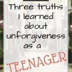 Three Truths I Learned About Unforgiveness as a Teenager