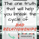 One Truth to Help Break the Cycle of Bad Relationships