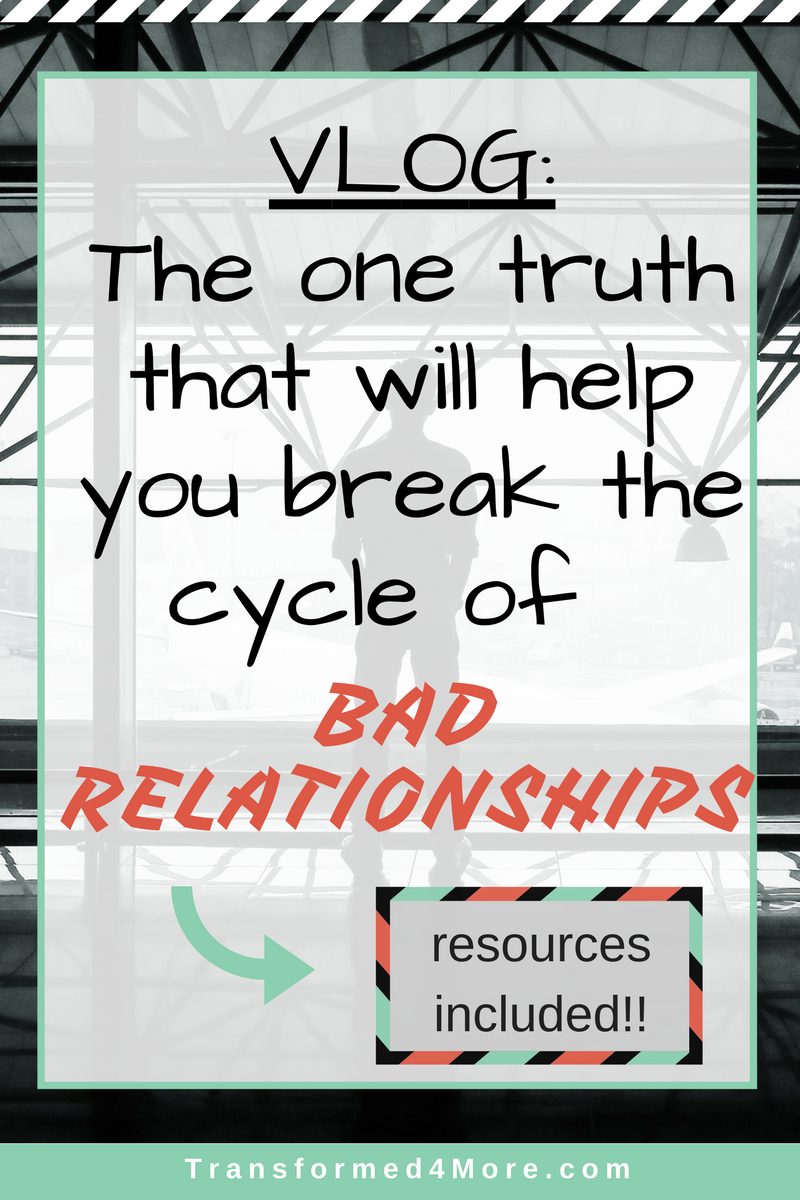 One Truth That Will Help You Break the Cycle of Bad Relationships| Transformed4More.com| Dating| Christian Dating| Blog for Christian Girls