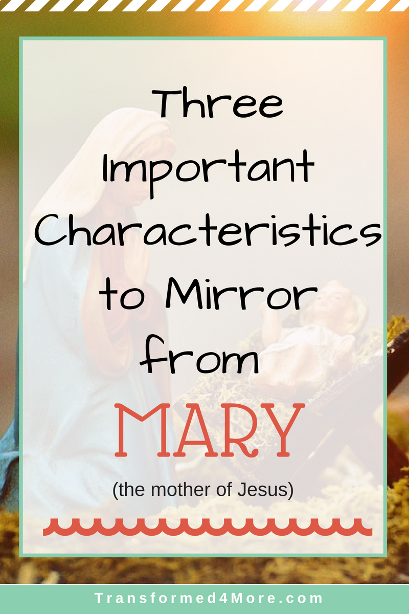 Three Characteristics to Mirror from Mary| Transformed4More| Christmas| Blog for Teenage Girls