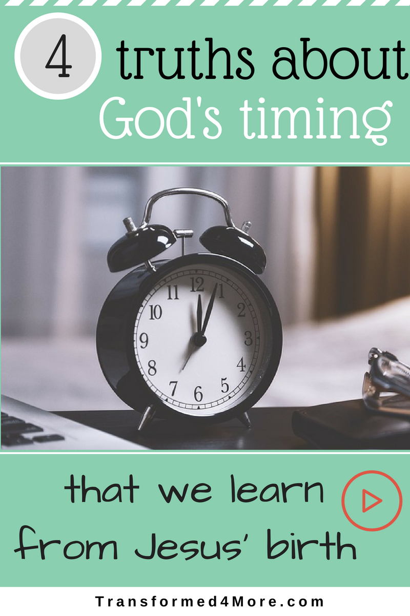 Four Truths About God's Timing that We Learn from the Christ's Birth| Blog for Teenage Girls| Transformed4More.com| Christian