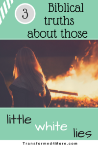 Three Biblical truths about those little white lies| Transformed4More| Christian Girls| Blog for Teenage Girls|