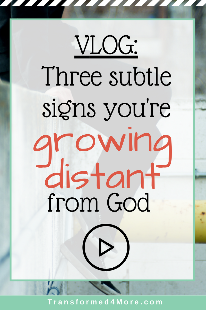 Three Subtle Signs You're Growing Distant from God