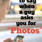 """What to Say When a Guy Asks You for """"Photos"""""""