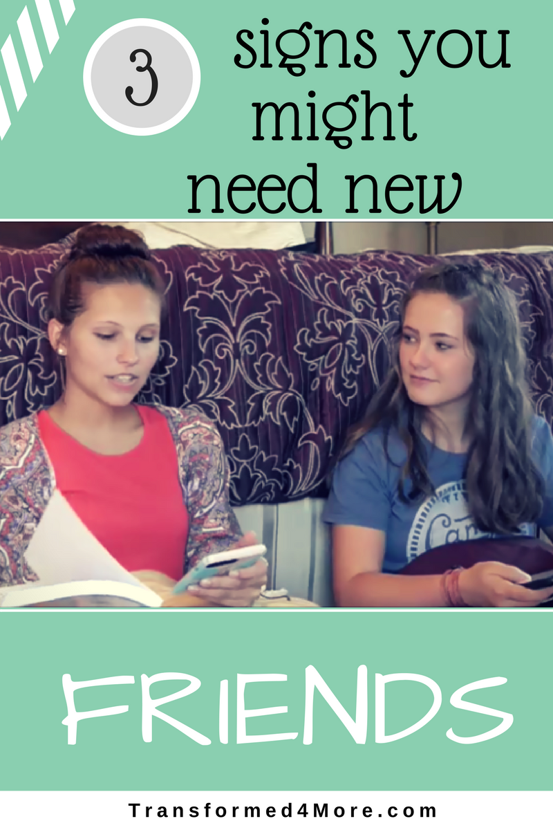 Three Signs You Might Need New Friends| Transformed4More.com| Christian Blog| Vlog