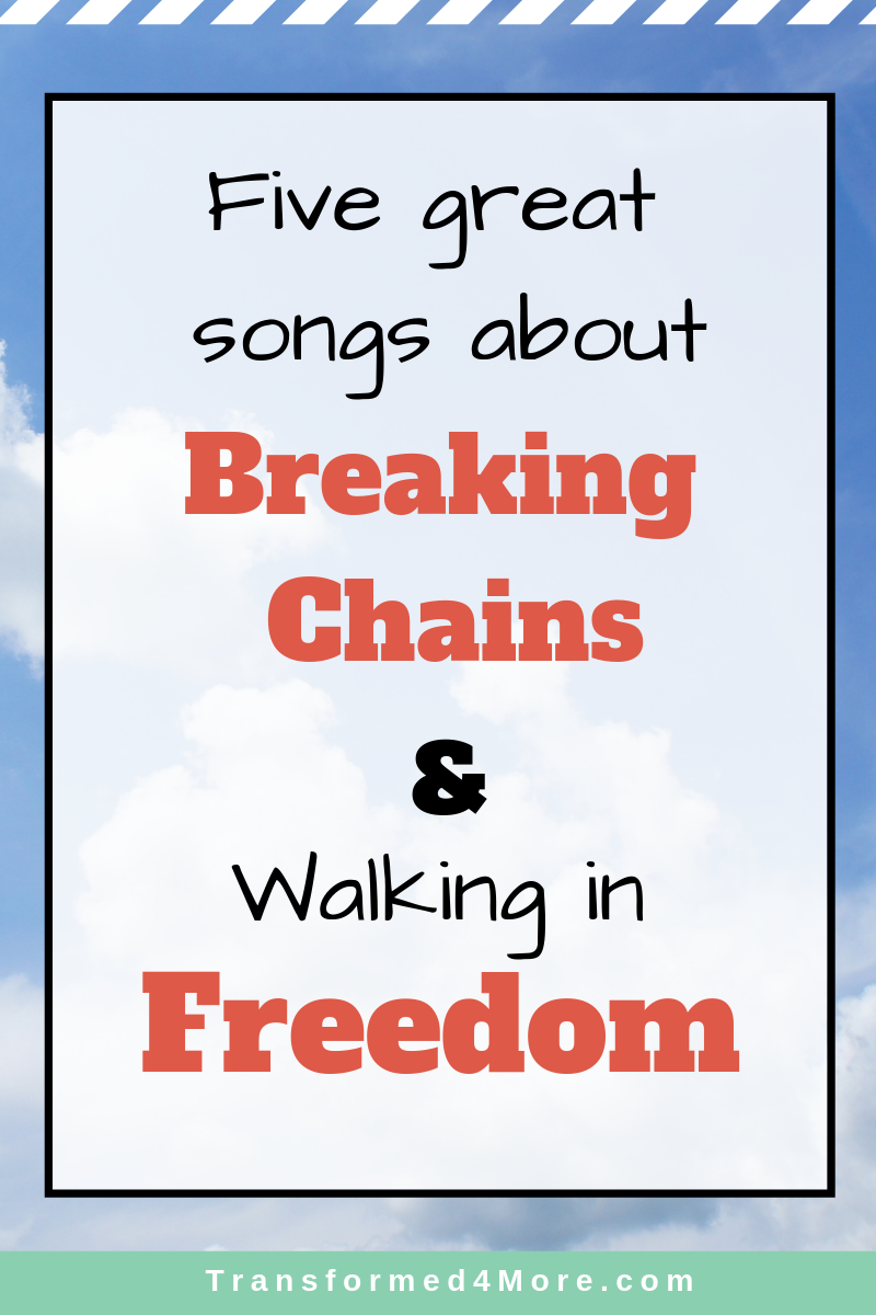 Five Songs About Breaking Chains & Walking in Freedom - Transformed